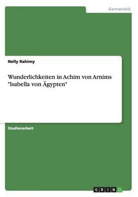 """Wunderlichkeiten in Achim Von Arnims """"Isabella Von Agypten"""" (German, Paperback): Nelly Rahimy"""