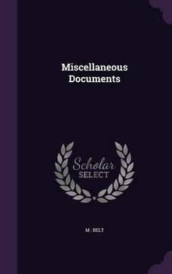 Miscellaneous Documents (Hardcover): M . Belt