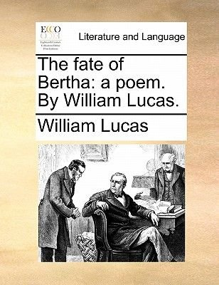 The Fate of Bertha - A Poem. by William Lucas. (Paperback): William Lucas