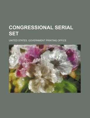 Congressional Serial Set (Volume 4350-4353; No. 4357; Nos. 4359-4364) (Paperback): United States Government Office