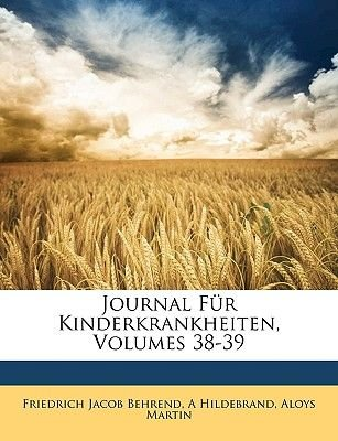 Journal Fur Kinderkrankheiten, Band XXXVIII. (German, Paperback): Friedrich Jacob Behrend, A. Hildebrand, Aloys Martin