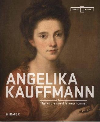 Angelika Kauffmann (Hardcover): Bettina Baumgartel