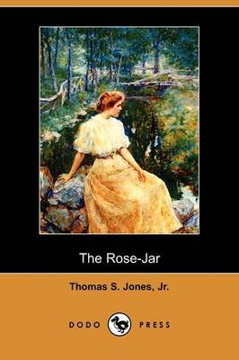 The Rose-Jar (Dodo Press) (Paperback): Thomas S. Jones