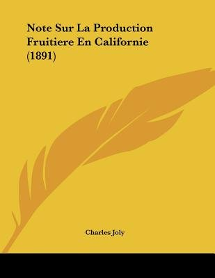 Note Sur La Production Fruitiere En Californie (1891) (French, Paperback): Charles Joly