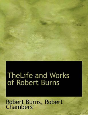 Thelife and Works of Robert Burns (Large print, Paperback, Large type / large print edition): Robert Burns