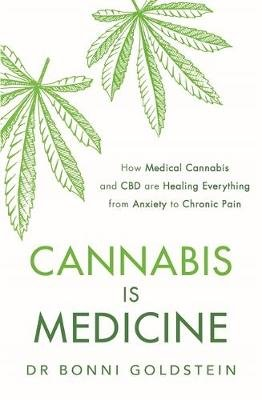 Cannabis is Medicine - How CBD and Medical Cannabis are Healing Everything from Anxiety to Chronic Pain (Paperback): Bonni...