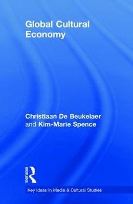 Global Cultural Economy (Hardcover): Christiaan De Beukelaer, Justin O'Connor