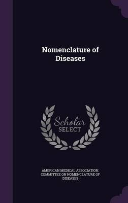 Nomenclature of Diseases (Hardcover): American Medical Association Committee