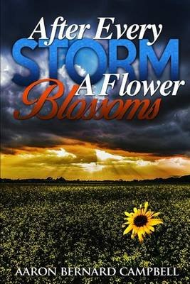 After Every Storm a Flower Blossoms (Paperback): Aaron Bernard Campbell