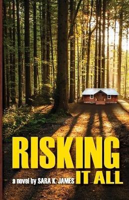 Risking It All (Paperback): Sara K James
