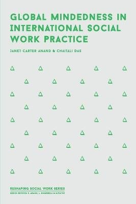 Global Mindedness in International Social Work Practice (Paperback, 1st ed. 2019): Janet Carter Anand, Chaitali Das