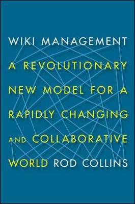 Wiki Management: A Revolutionary New Model for a Rapidly Changing and Collaborative World - A Revolutionary New Model for a...