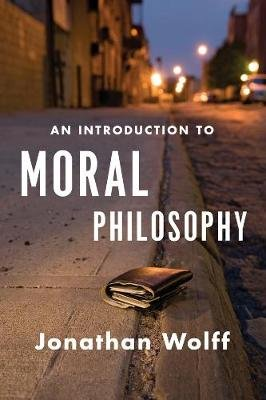 An Introduction to Moral Philosophy (Paperback, First International Student Edition): Jonathan Wolff