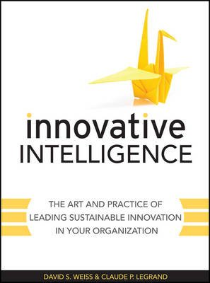 Innovative Intelligence - The Art and Practice of Leading Sustainable Innovation in Your Organization (Electronic book text,...