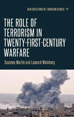 The Role of Terrorism in Twenty-First-Century Warfare (Hardcover): Leonard B. Weinberg, Susanne Martin