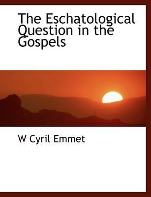 The Eschatological Question in the Gospels (Paperback): W. Cyril Emmet