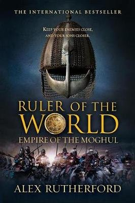 Ruler of the World - Empire of the Moghul (Electronic book text): Alex Rutherford