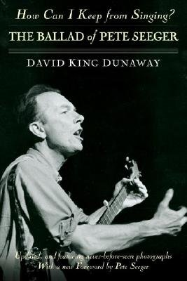 How Can I Keep from Singing? - The Ballad of Pete Seeger (Paperback, Trade Paperback): David King Dunaway
