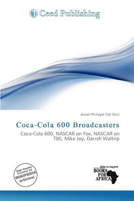 Coca-Cola 600 Broadcasters (Paperback): Aaron Philippe Toll