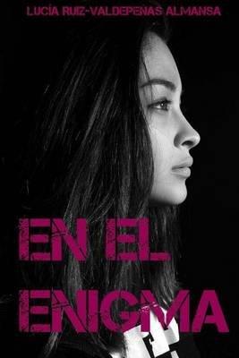 En El Enigma (Spanish, Paperback): Lucia Ruiz Valdepenas Almansa