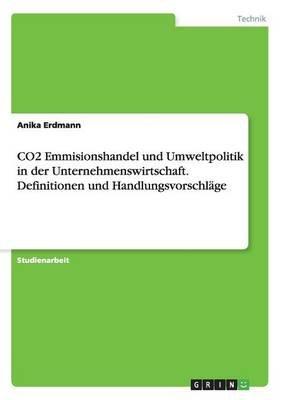 Co2 Emmisionshandel Und Umweltpolitik in Der Unternehmenswirtschaft. Definitionen Und Handlungsvorschlage (German, Paperback):...