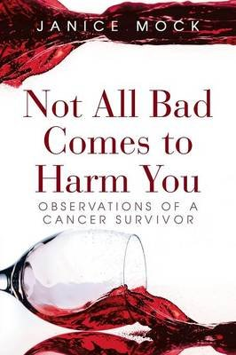 Not All Bad Comes to Harm You - Observations of a Cancer Survivor (Paperback): Janice Mock