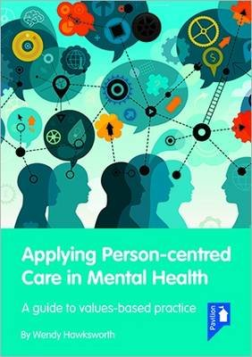 Applying Person-Centred Care in Mental Health - A Guide to Values-Based Practice (Paperback): Wendy Hawksworth