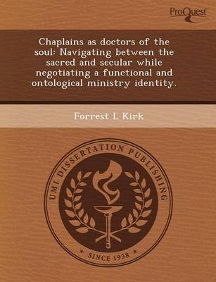 Chaplains as Doctors of the Soul: Navigating Between the Sacred and Secular While Negotiating a Functional and Ontological...
