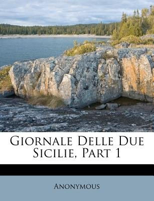 Giornale Delle Due Sicilie, Part 1 (Italian, Paperback): Anonymous