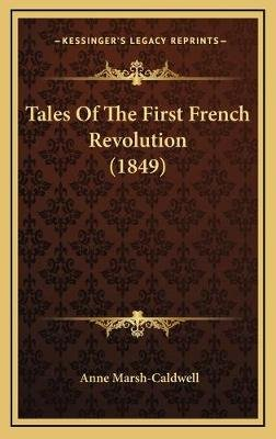 Tales of the First French Revolution (1849) (Hardcover): Anne Marsh Caldwell