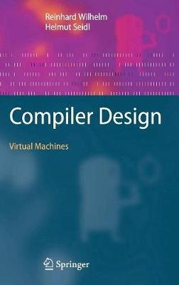 Compiler Design - Virtual Machines (Hardcover, Edition.): Reinhard Wilhelm, Helmut Seidl