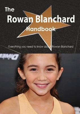 The Rowan Blanchard Handbook - Everything You Need to Know about Rowan Blanchard (Paperback): Emily Smith