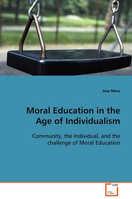 Moral Education in the Age of Individualism (Paperback): Jose Mesa