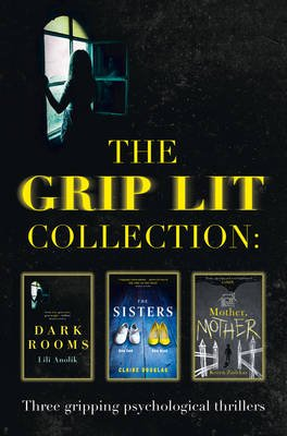 The Grip Lit Collection - The Sisters, Mother, Mother and Dark Rooms (Electronic book text): Claire Douglas, Koren Zailckas,...
