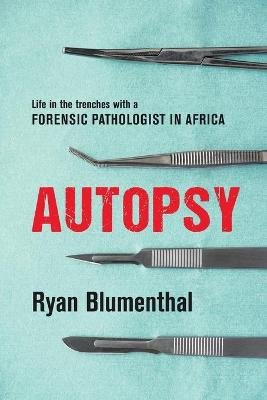 Autopsy - Life In The Trenches With A Forensic Pathologist In Africa (Paperback): Ryan Blumenthal