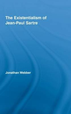 The Existentialism of Jean-Paul Sartre (Hardcover): Jonathan Webber