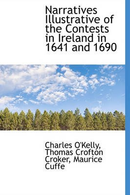 Narratives Illustrative of the Contests in Ireland in 1641 and 1690 (Hardcover): Charles Okelly, Thomas Crofton Croker, Maurice...