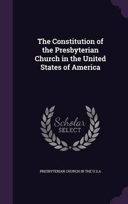 The Constitution of the Presbyterian Church in the United States of America (Hardcover): Presbyterian Church In The U.S.A.