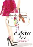 Daily Candy A To Z - An Insider's Guide to the Sweet Life (Paperback): Dailycandy, The Editors of Dailycandy, Editors of...