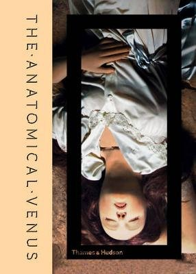The Anatomical Venus (Hardcover): Joanna Ebenstein, Morbid  Anatomy Museum