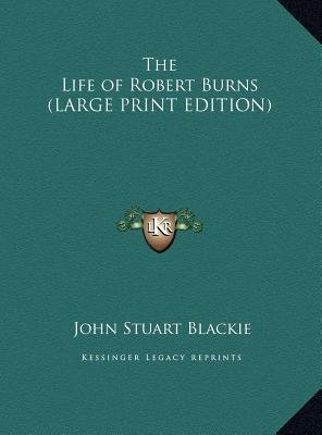 The Life of Robert Burns (Large print, Hardcover, large type edition): John Stuart Blackie