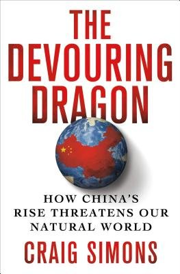The Devouring Dragon - How China's Rise Threatens Our Natural World (Electronic book text): Craig Simons