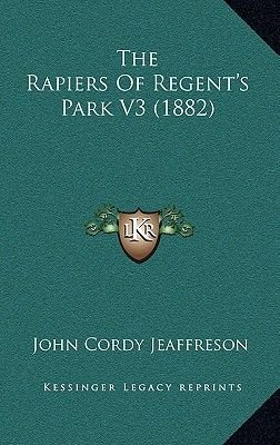 The Rapiers of Regent's Park V3 (1882) (Paperback): John Cordy Jeaffreson