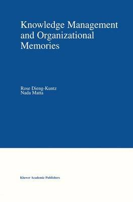Knowledge Management and Organizational Memories (Paperback, Softcover reprint of the original 1st ed. 2002): Rose Dieng-Kuntz,...