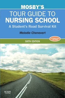 Mosby's Tour Guide to Nursing School - A Student's Road Survival Kit (Electronic book text, 6th ed.): Melodie...