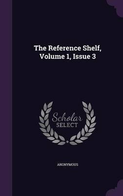 The Reference Shelf, Volume 1, Issue 3 (Hardcover): Anonymous