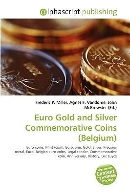 Euro Gold and Silver Commemorative Coins (Belgium) (Paperback): Frederic P. Miller, Agnes F. Vandome, John McBrewster