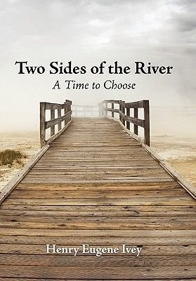 Two Sides of the River - A Time to Choose (Hardcover): Henry Eugene Ivey