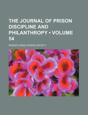 The Journal of Prison Discipline and Philanthropy (Volume 54) (Paperback): Pennsylvania Prison Society