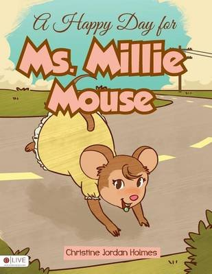 A Happy Day for Ms. Millie Mouse (Paperback): Christine Jordan Holmes